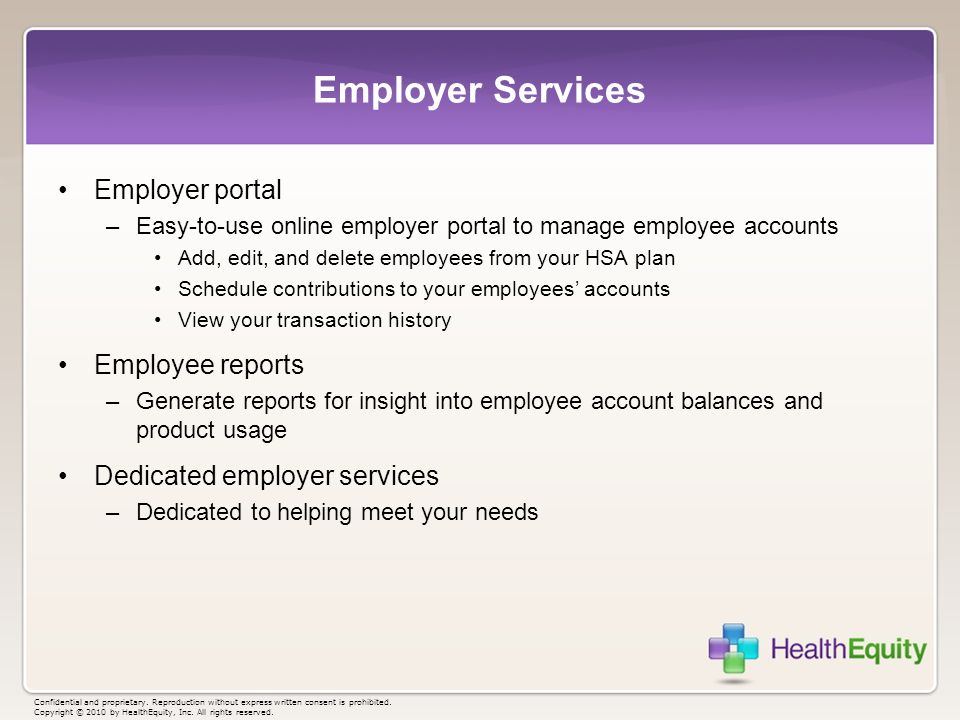 Employer Services Employer portal –Easy-to-use online employer portal to manage employee accounts Add, edit, and delete employees from your HSA plan S