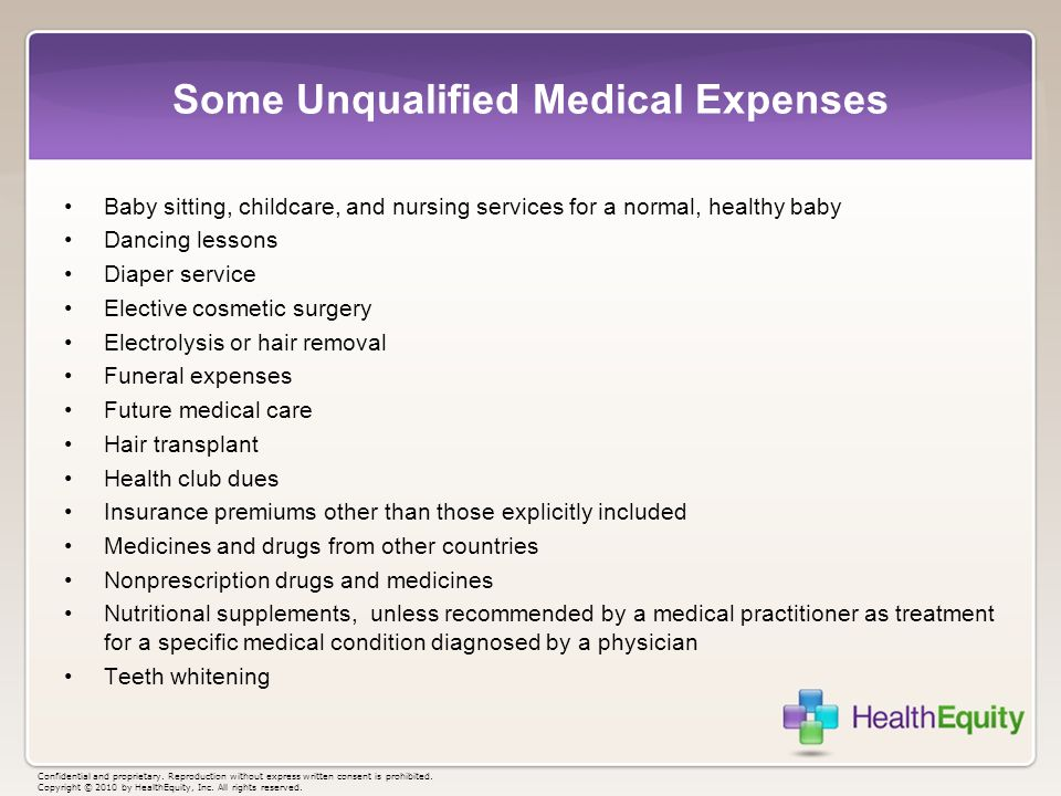 Some Unqualified Medical Expenses Baby sitting, childcare, and nursing services for a normal, healthy baby Dancing lessons Diaper service Elective cos