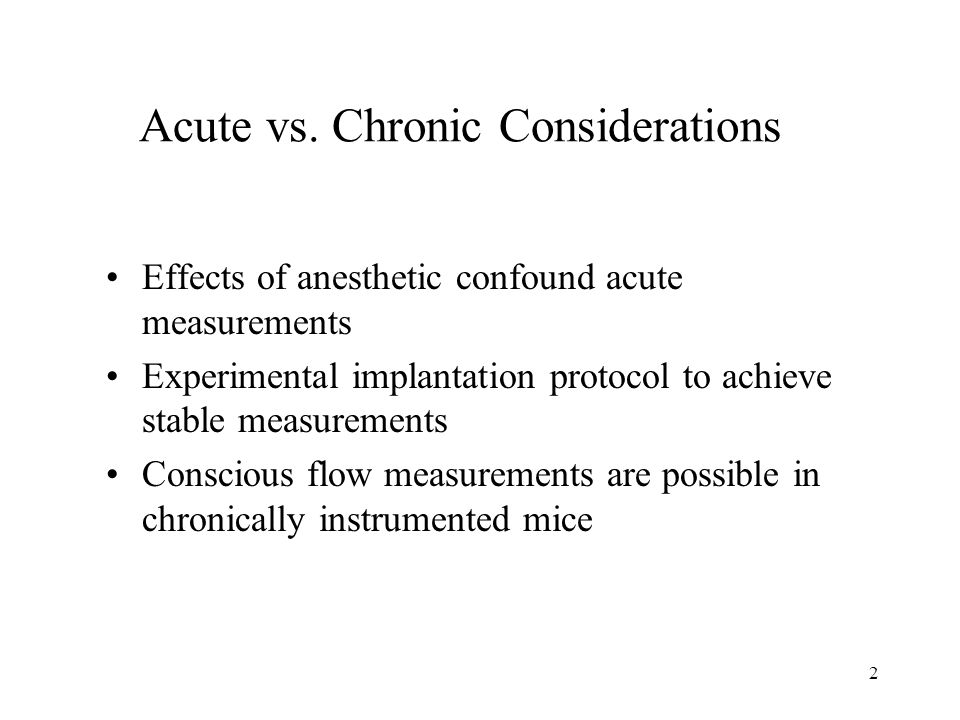2 Acute vs. Chronic Considerations Effects of anesthetic confound acute measurements Experimental implantation protocol to achieve stable measurements