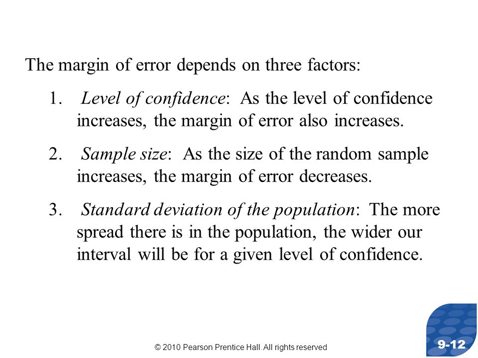© 2010 Pearson Prentice Hall. All rights reserved 9-12 The margin of error depends on three factors: 1. Level of confidence: As the level of confidenc