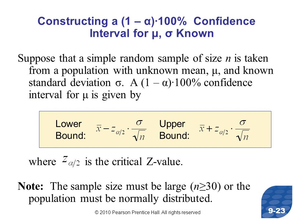© 2010 Pearson Prentice Hall. All rights reserved 9-23 Constructing a (1 – α)·100% Confidence Interval for μ, σ Known Suppose that a simple random sam