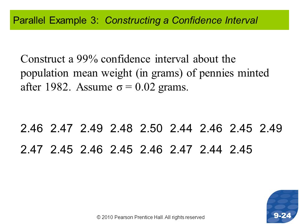 © 2010 Pearson Prentice Hall. All rights reserved 9-24 Construct a 99% confidence interval about the population mean weight (in grams) of pennies mint