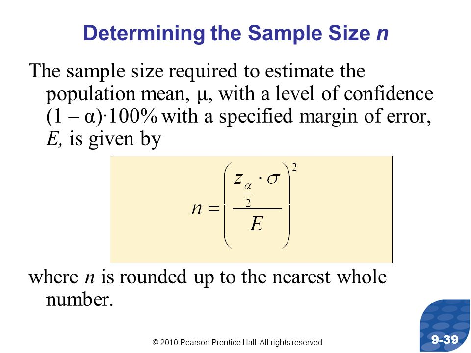 © 2010 Pearson Prentice Hall. All rights reserved 9-39 Determining the Sample Size n The sample size required to estimate the population mean, μ, with