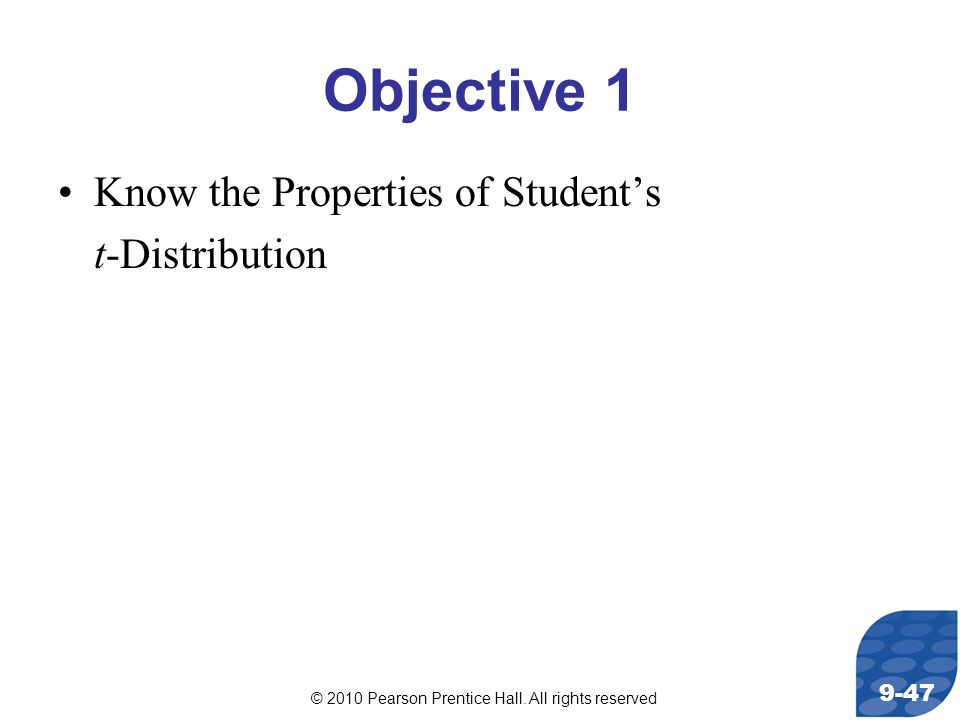 © 2010 Pearson Prentice Hall. All rights reserved 9-47 Objective 1 Know the Properties of Students t-Distribution
