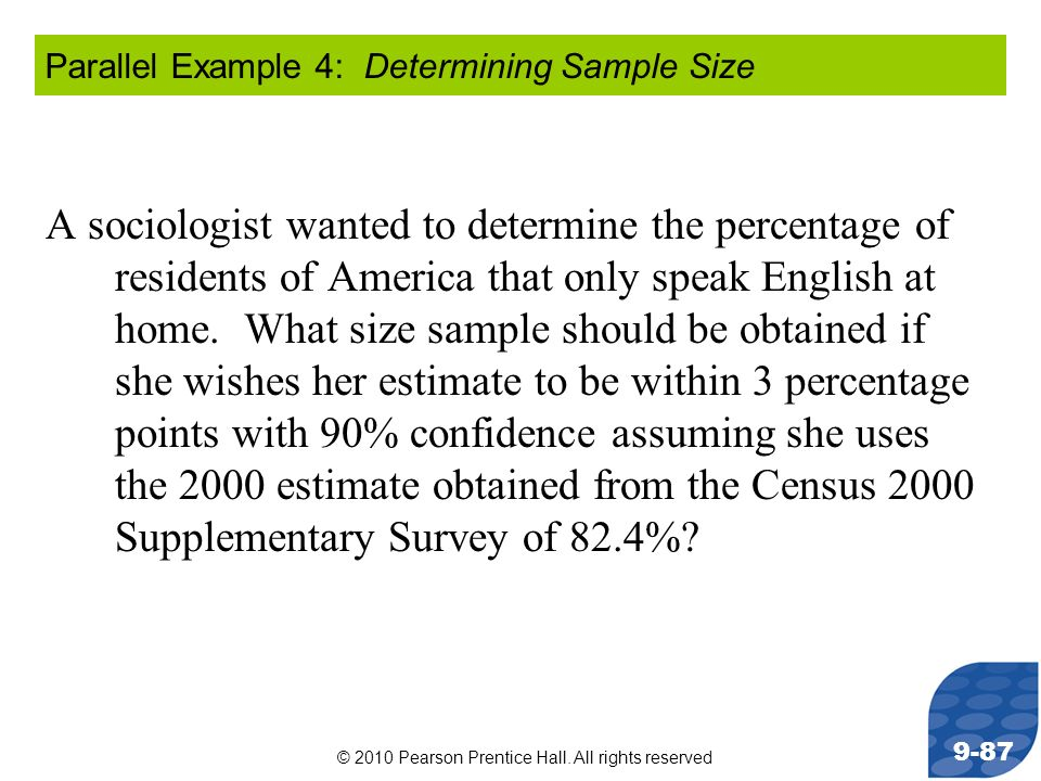 © 2010 Pearson Prentice Hall. All rights reserved 9-87 A sociologist wanted to determine the percentage of residents of America that only speak Englis
