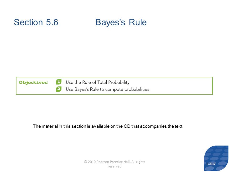 Section 5.6 Bayess Rule The material in this section is available on the CD that accompanies the text.