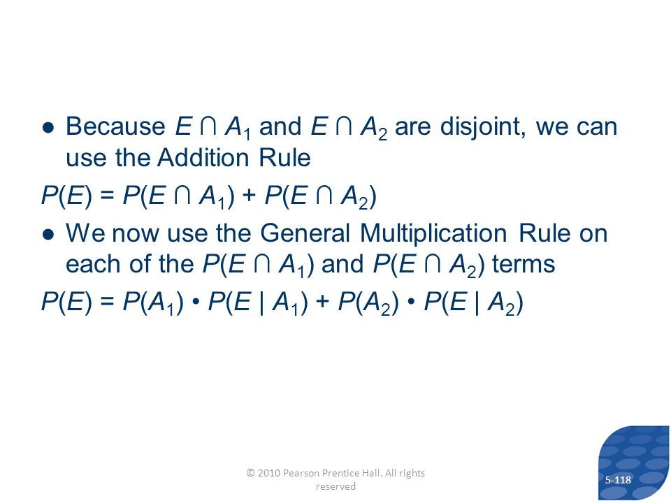 Because E A 1 and E A 2 are disjoint, we can use the Addition Rule P(E) = P(E A 1 ) + P(E A 2 ) We now use the General Multiplication Rule on each of