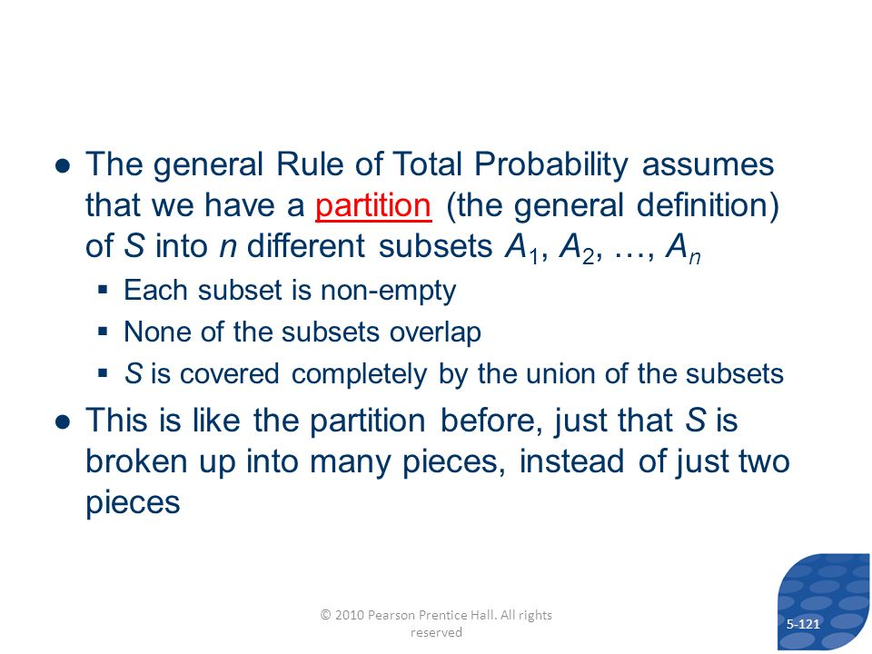 The general Rule of Total Probability assumes that we have a partition (the general definition) of S into n different subsets A 1, A 2, …, A n Each su