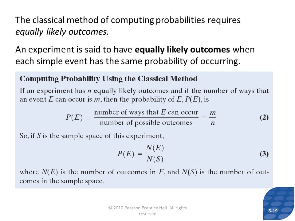 The classical method of computing probabilities requires equally likely outcomes. An experiment is said to have equally likely outcomes when each simp