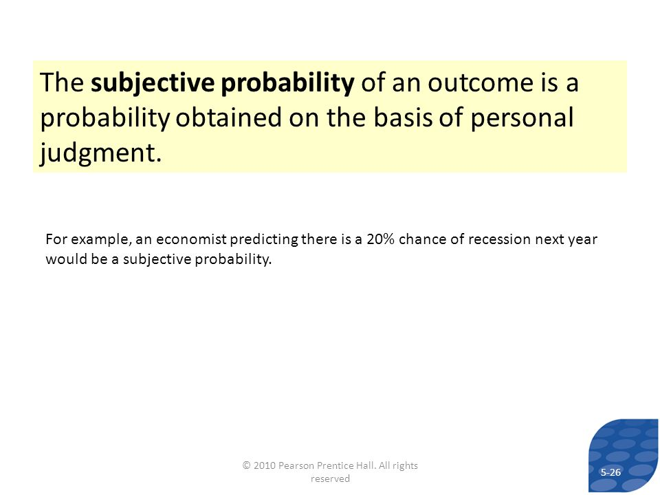 The subjective probability of an outcome is a probability obtained on the basis of personal judgment. For example, an economist predicting there is a