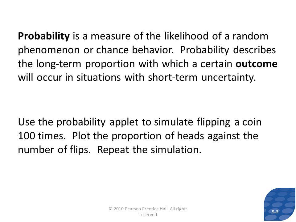 Probability is a measure of the likelihood of a random phenomenon or chance behavior.