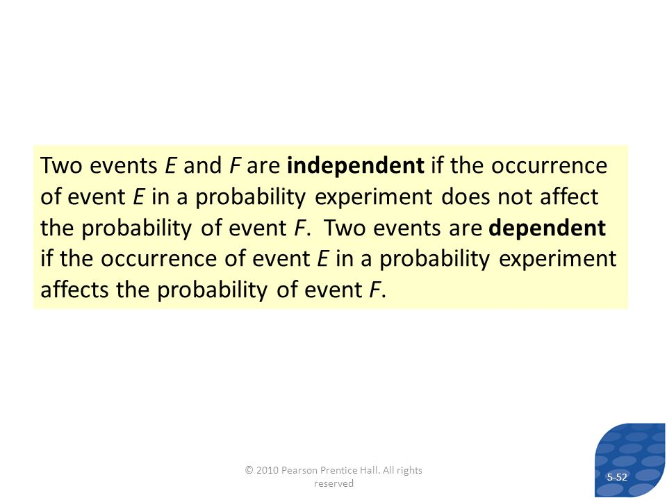 Two events E and F are independent if the occurrence of event E in a probability experiment does not affect the probability of event F. Two events are