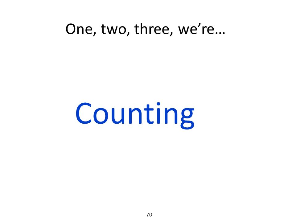 76 One, two, three, were… Counting