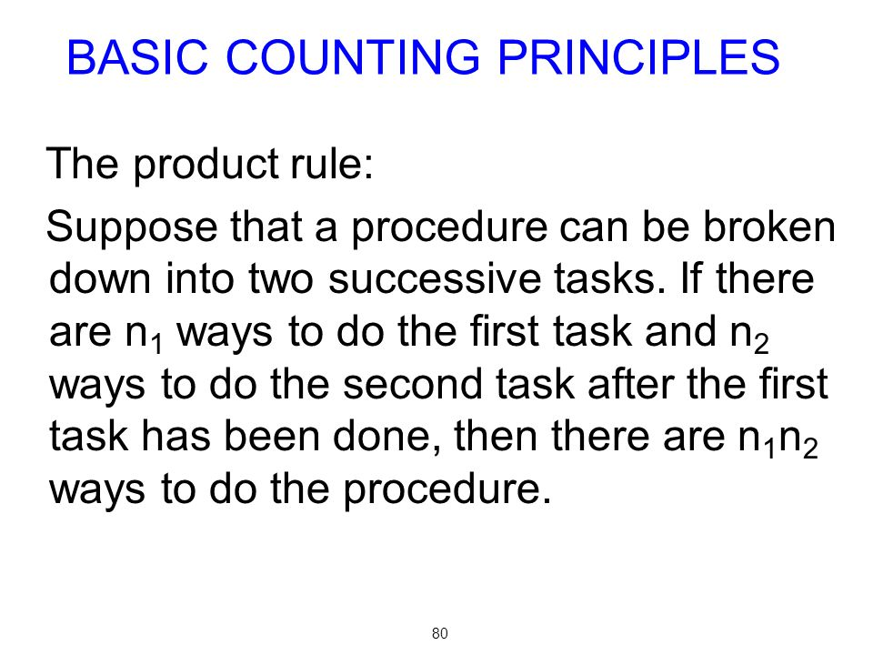 80 The product rule: Suppose that a procedure can be broken down into two successive tasks. If there are n 1 ways to do the first task and n 2 ways to