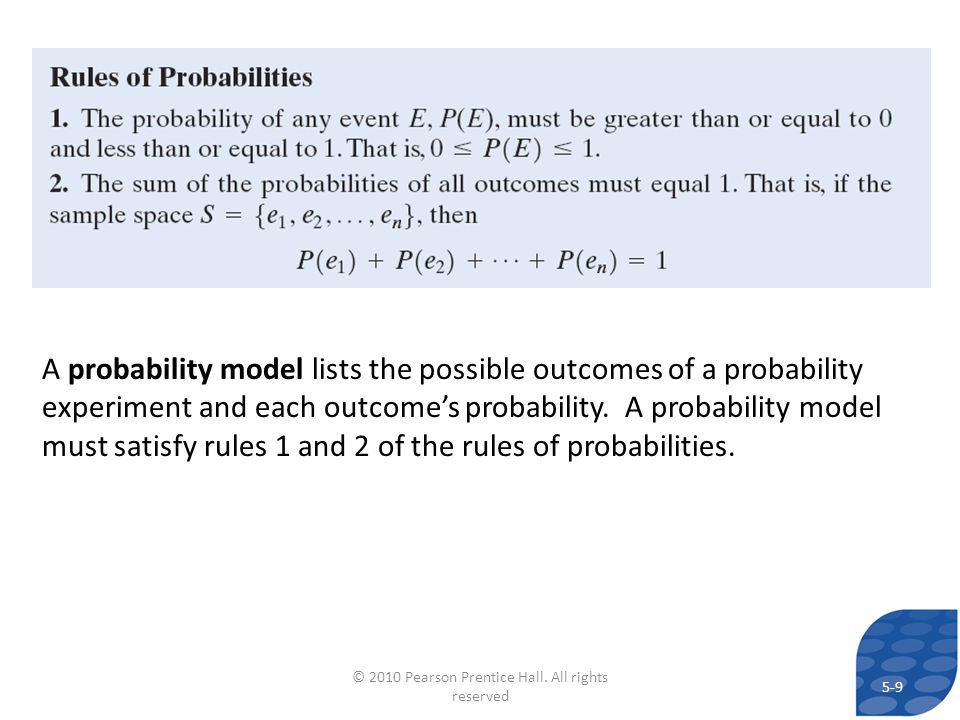 A probability model lists the possible outcomes of a probability experiment and each outcomes probability. A probability model must satisfy rules 1 an
