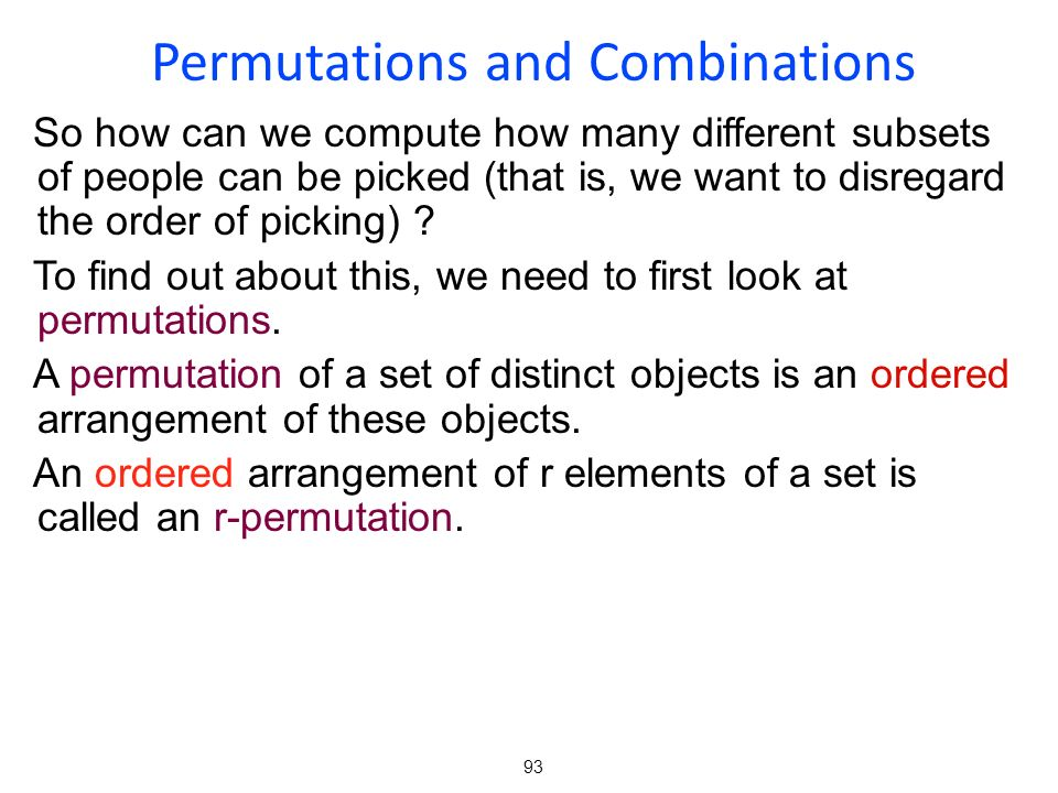 93 So how can we compute how many different subsets of people can be picked (that is, we want to disregard the order of picking) ? To find out about t