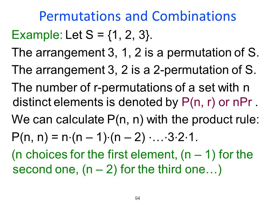 94 Example: Let S = {1, 2, 3}.The arrangement 3, 1, 2 is a permutation of S.