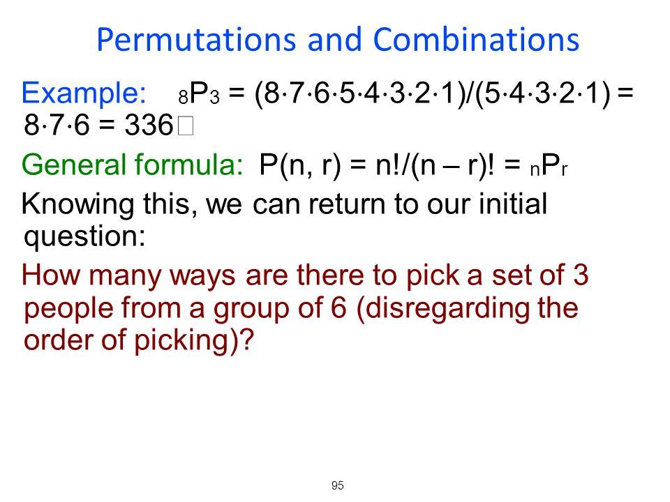 95 Example: 8 P 3 = (8 7 6 5 4 3 2 1)/(5 4 3 2 1) = 8 7 6 = 336 General formula: P(n, r) = n!/(n – r).