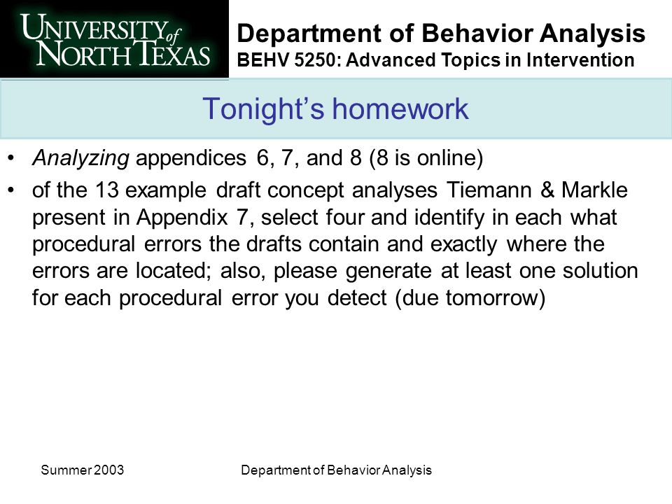 Department of Behavior Analysis BEHV 5250: Advanced Topics in Intervention Summer 2003Department of Behavior Analysis Tonights homework Analyzing appe