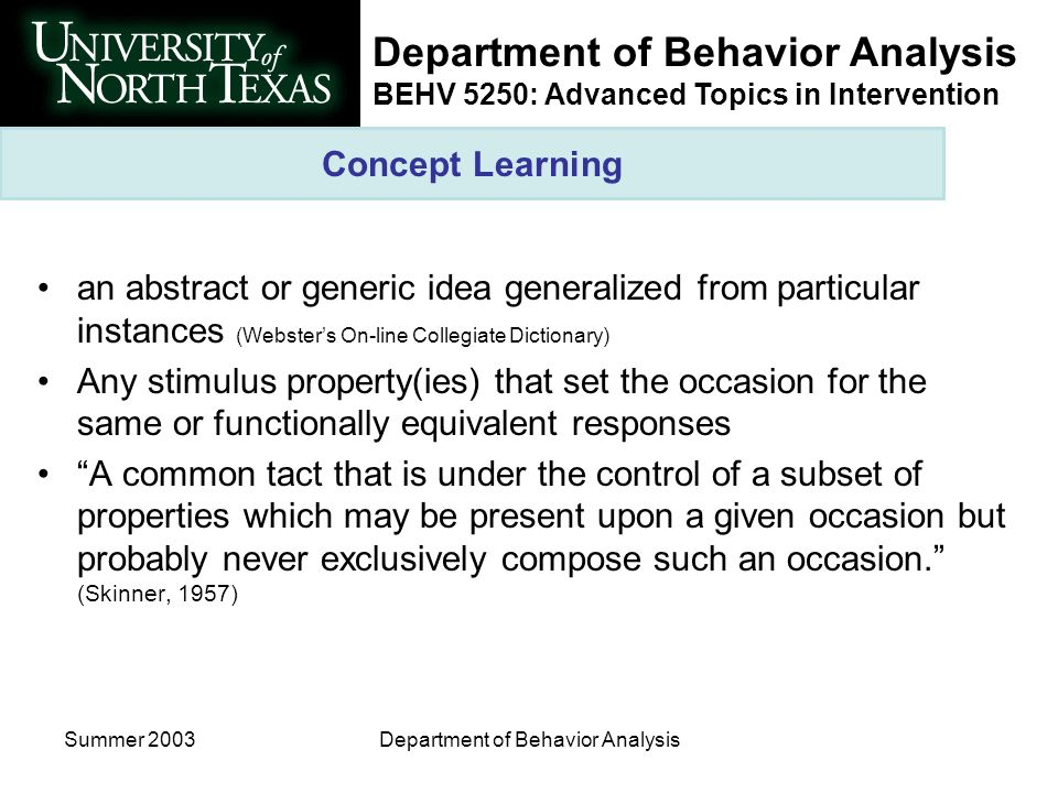 Department of Behavior Analysis BEHV 5250: Advanced Topics in Intervention Summer 2003Department of Behavior Analysis Concept Learning an abstract or