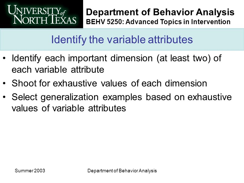 Department of Behavior Analysis BEHV 5250: Advanced Topics in Intervention Summer 2003Department of Behavior Analysis Identify the variable attributes