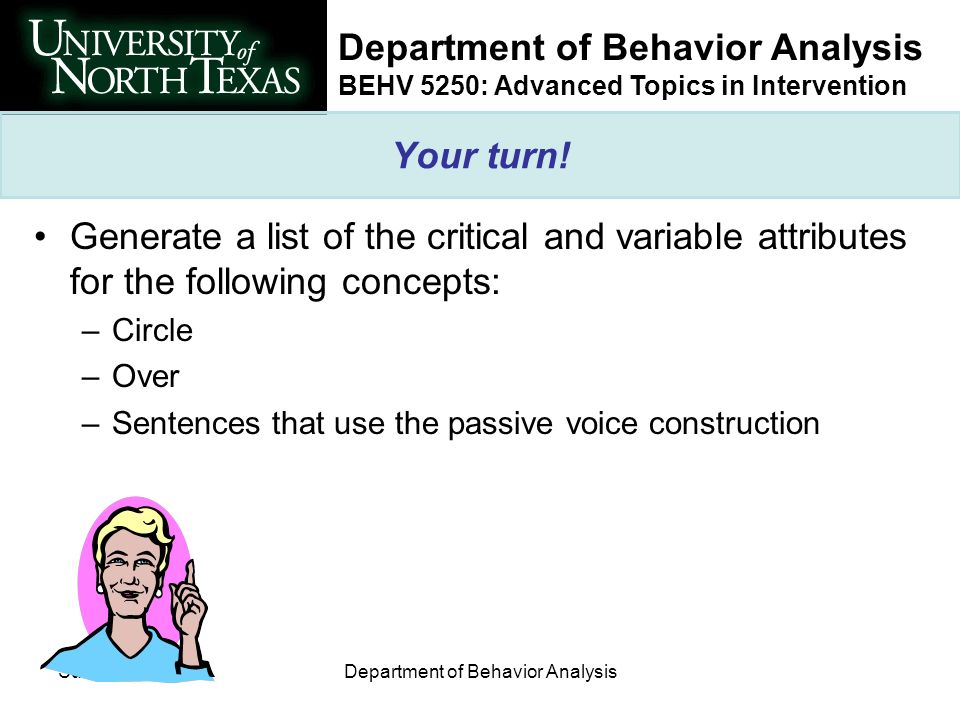 Department of Behavior Analysis BEHV 5250: Advanced Topics in Intervention Summer 2003Department of Behavior Analysis Your turn! Generate a list of th