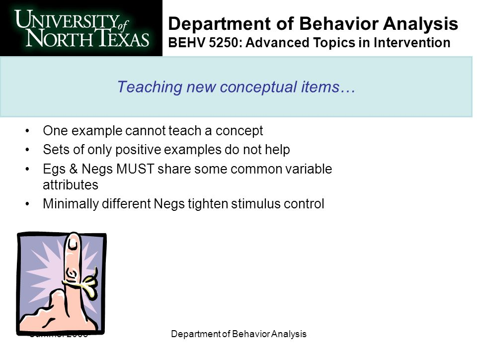 Department of Behavior Analysis BEHV 5250: Advanced Topics in Intervention Summer 2003Department of Behavior Analysis Teaching new conceptual items… O