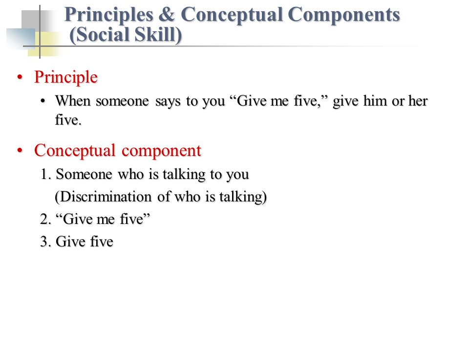 PrinciplePrinciple When someone says to you Give me five, give him or her five.When someone says to you Give me five, give him or her five. Conceptual
