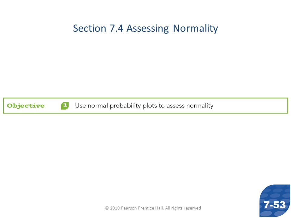 © 2010 Pearson Prentice Hall. All rights reserved Section 7.4 Assessing Normality 7-53