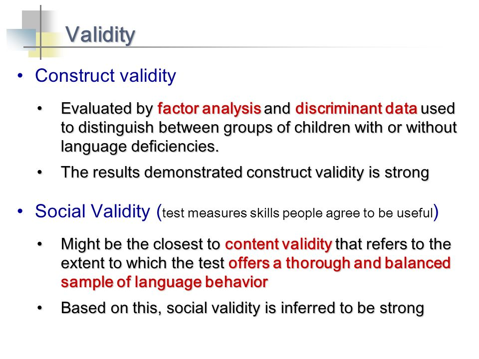 Construct validity Validity Evaluated by factor analysis and discriminant data used to distinguish between groups of children with or without language