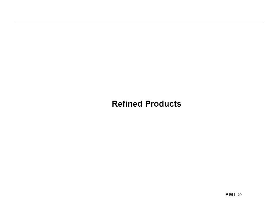 P.M.I. ® Refined Products