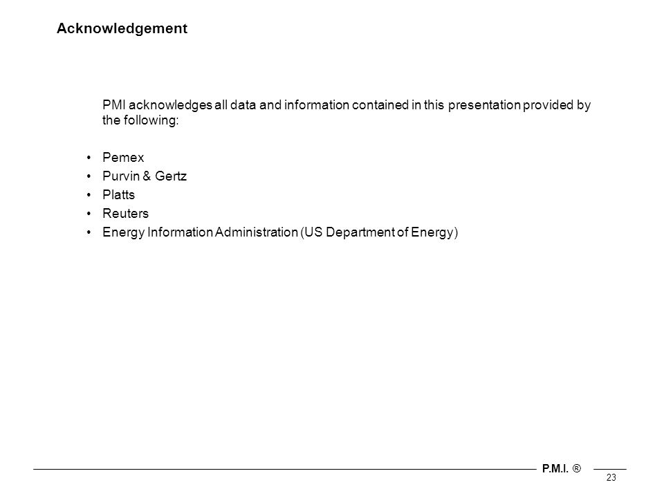 P.M.I. ® 23 Acknowledgement PMI acknowledges all data and information contained in this presentation provided by the following: Pemex Purvin & Gertz P