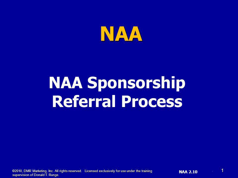 SL _SS 4.08 (1) NAA NAA Sponsorship Referral Process NAA 2.10 ©2010, DMR Marketing, Inc. All rights reserved. Licensed exclusively for use under the t