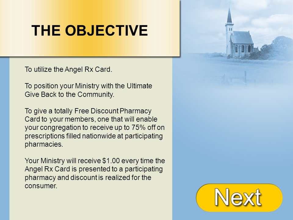 + THE OBJECTIVE To utilize the Angel Rx Card. To position your Ministry with the Ultimate Give Back to the Community. To give a totally Free Discount