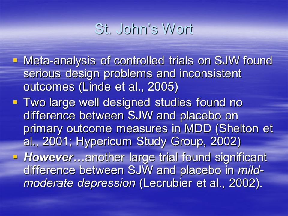 St. Johns Wort Meta-analysis of controlled trials on SJW found serious design problems and inconsistent outcomes (Linde et al., 2005) Meta-analysis of