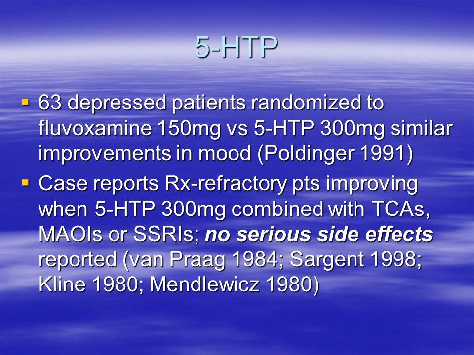 5-HTP 63 depressed patients randomized to fluvoxamine 150mg vs 5-HTP 300mg similar improvements in mood (Poldinger 1991) 63 depressed patients randomi
