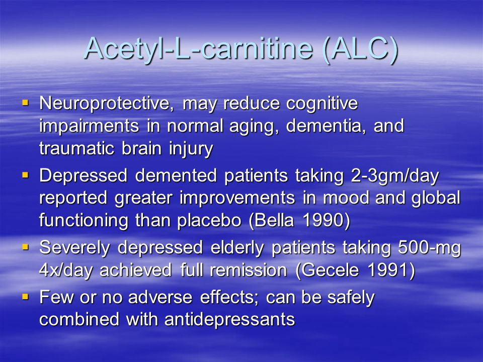 Acetyl-L-carnitine (ALC) Neuroprotective, may reduce cognitive impairments in normal aging, dementia, and traumatic brain injury Neuroprotective, may