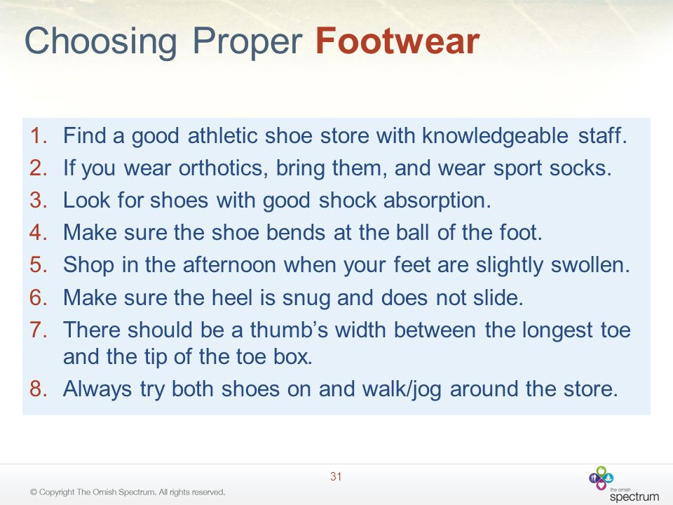 Choosing Proper Footwear 1.Find a good athletic shoe store with knowledgeable staff.