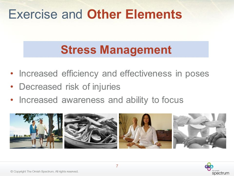 Exercise and Other Elements Increased efficiency and effectiveness in poses Decreased risk of injuries Increased awareness and ability to focus 7 Stress Management