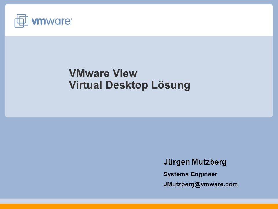 VMware View Virtual Desktop Lösung Jürgen Mutzberg Systems Engineer JMutzberg@vmware.com