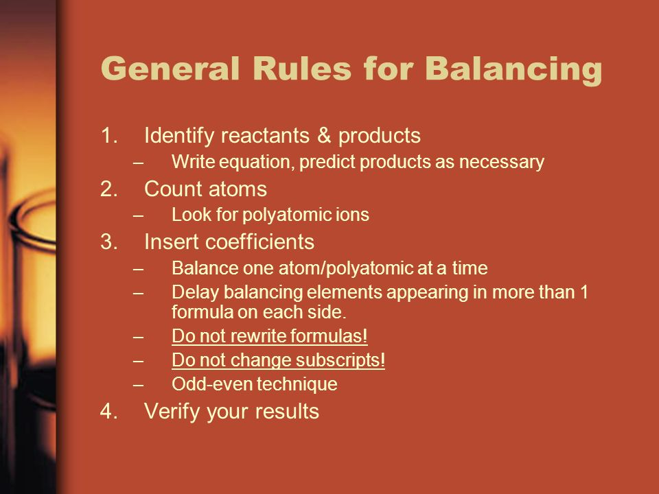 General Rules for Balancing 1.Identify reactants & products –Write equation, predict products as necessary 2.Count atoms –Look for polyatomic ions 3.I