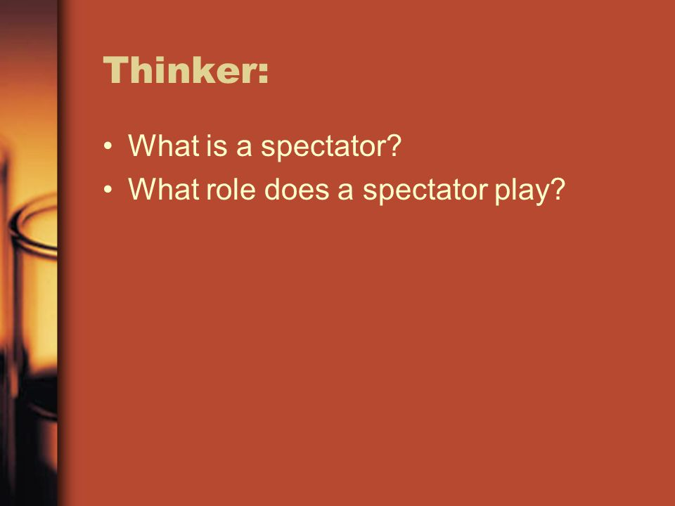 Thinker: What is a spectator? What role does a spectator play?