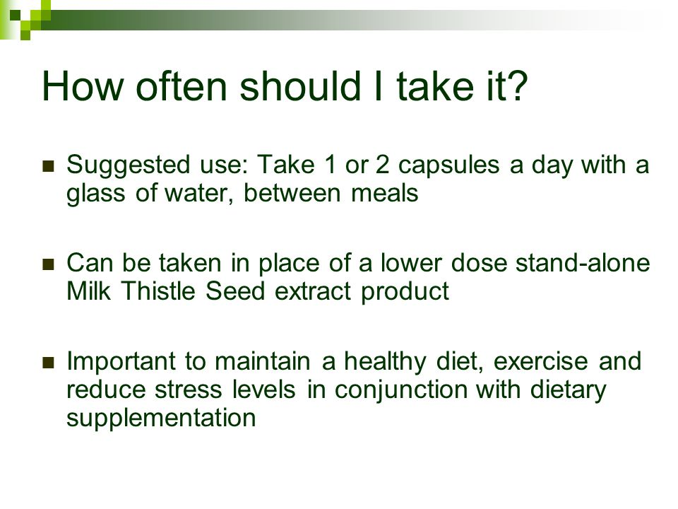 How often should I take it? Suggested use: Take 1 or 2 capsules a day with a glass of water, between meals Can be taken in place of a lower dose stand