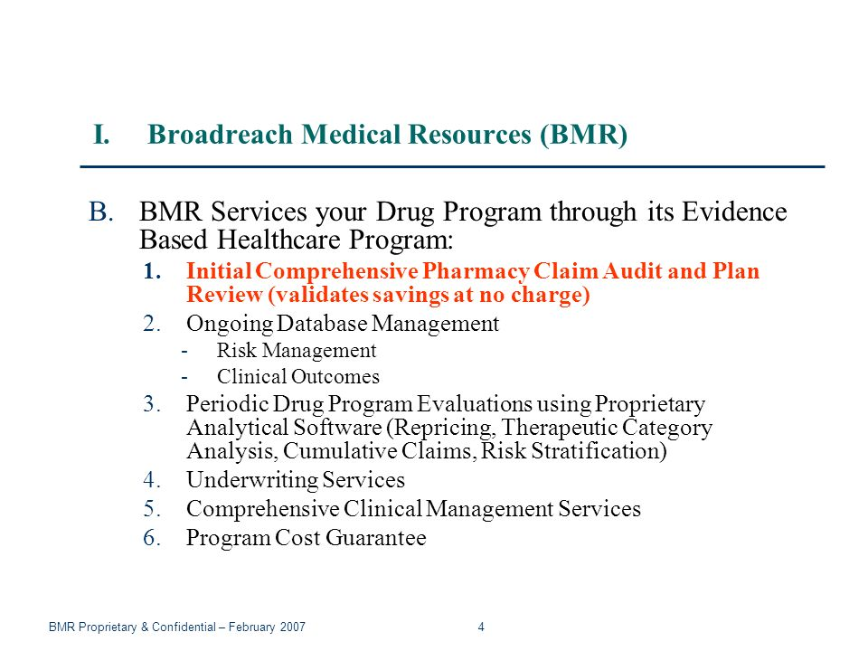 BMR Proprietary & Confidential – February 2007 4 B.BMR Services your Drug Program through its Evidence Based Healthcare Program: 1.Initial Comprehensi