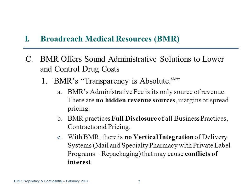 BMR Proprietary & Confidential – February 2007 5 I.Broadreach Medical Resources (BMR) C.BMR Offers Sound Administrative Solutions to Lower and Control