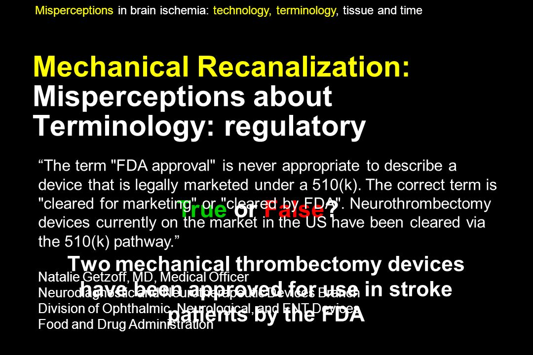 Mechanical Recanalization: Misperceptions about Terminology: regulatory Two mechanical thrombectomy devices have been approved for use in stroke patie