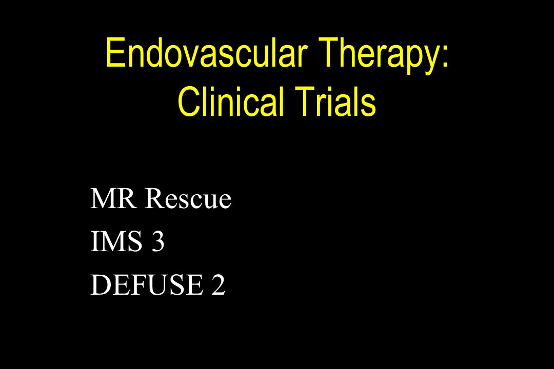 Endovascular Therapy: Clinical Trials MR Rescue IMS 3 DEFUSE 2