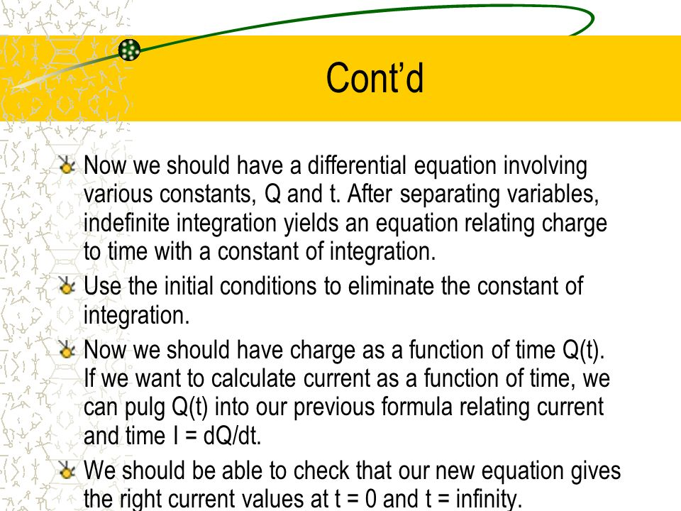 Contd Now we should have a differential equation involving various constants, Q and t. After separating variables, indefinite integration yields an eq