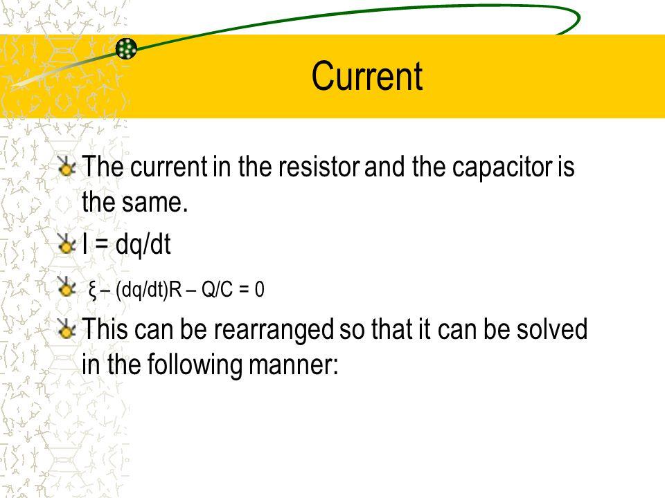 Differential Equation dq/(Cξ – Q) = dt/(RC) Now integrate each side dQ/(Cξ - Q) = dt/(RC) -ln (Cξ-Q) +ln(Cξ-Q o ) = ln[(Cξ-Q o )/(Cξ-Q)]=t/(RC) Q o is the charge at time t = 0 QoQo Q QoQo Q