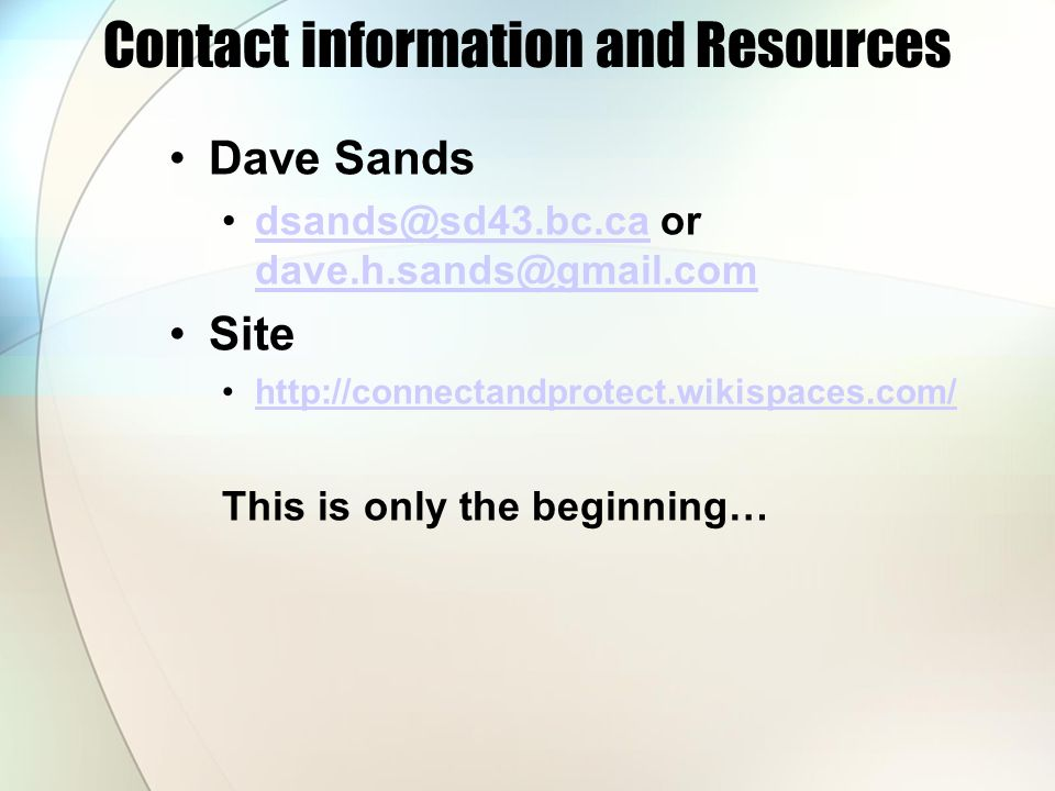 Contact information and Resources Dave Sands dsands@sd43.bc.ca or dave.h.sands@gmail.comdsands@sd43.bc.ca dave.h.sands@gmail.com Site http://connectan